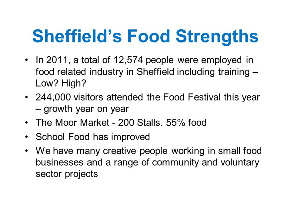 Sheffield's Food Strengths In 2011, a total of 12,574 people were employed in food related industry in Sheffield including training – Low.
