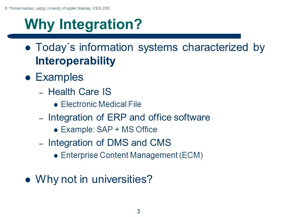 © Thomas Kudrass, Leipzig University of Applied Sciences, ICEIS 2006 3 3 3 Why Integration.