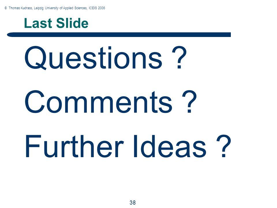 © Thomas Kudrass, Leipzig University of Applied Sciences, ICEIS 2006 38 Last Slide Questions .