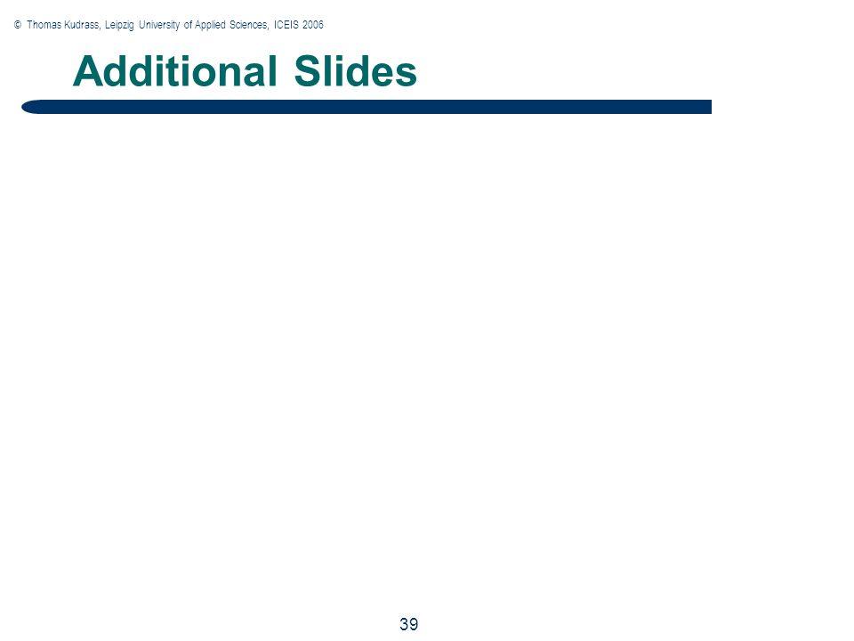 © Thomas Kudrass, Leipzig University of Applied Sciences, ICEIS 2006 39 Additional Slides