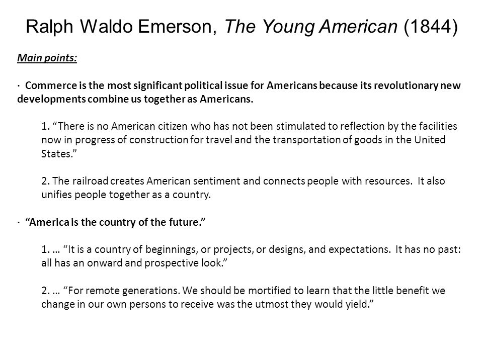 Ralph Waldo Emerson, The Young American (1844) Main points: · Commerce is the most significant political issue for Americans because its revolutionary new developments combine us together as Americans.
