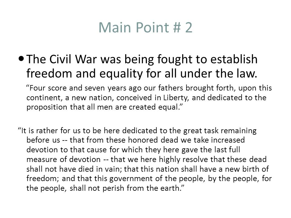 Main Point # 2 The Civil War was being fought to establish freedom and equality for all under the law.