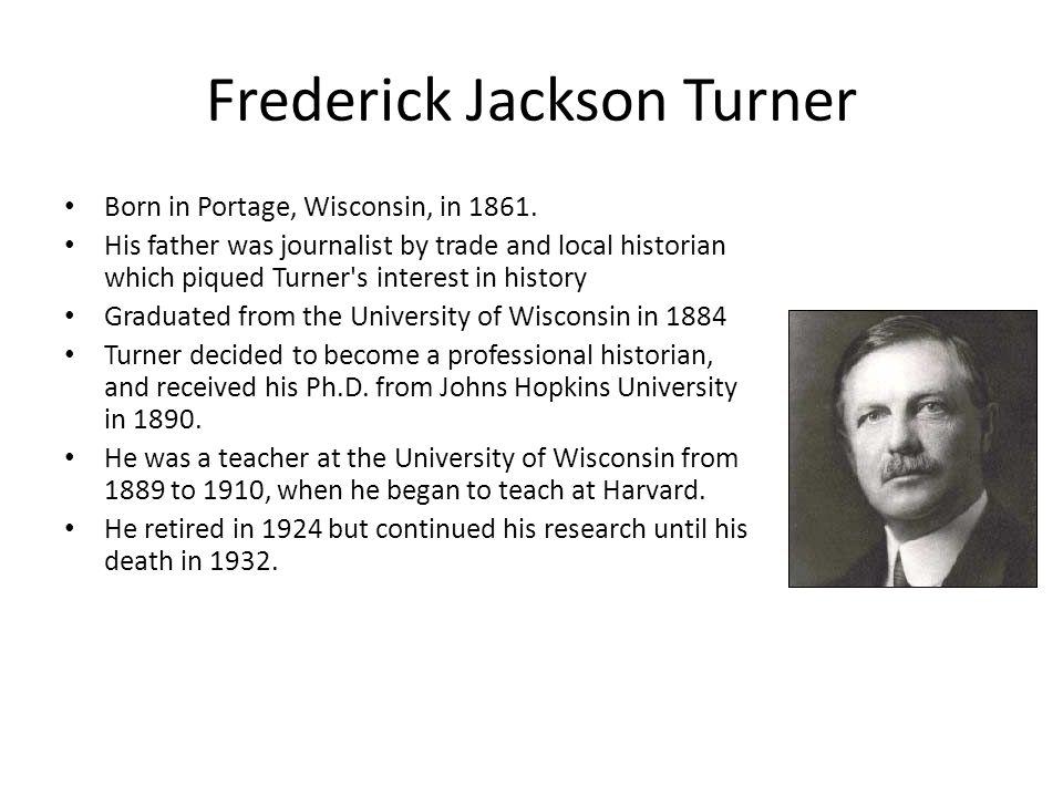 Frederick Jackson Turner Born in Portage, Wisconsin, in 1861.