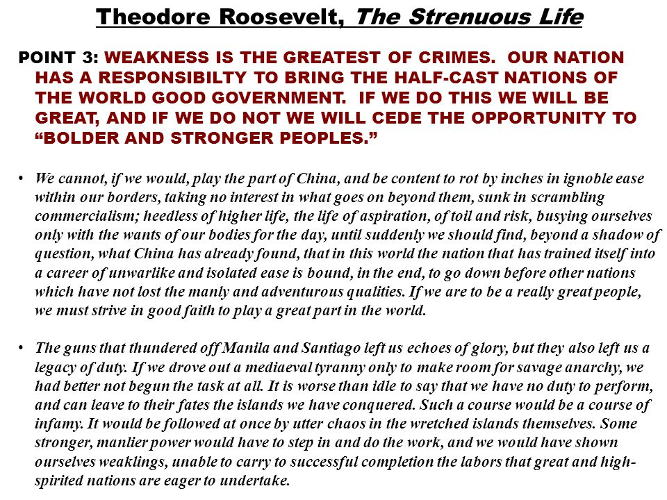 Theodore Roosevelt, The Strenuous Life POINT 3: WEAKNESS IS THE GREATEST OF CRIMES.