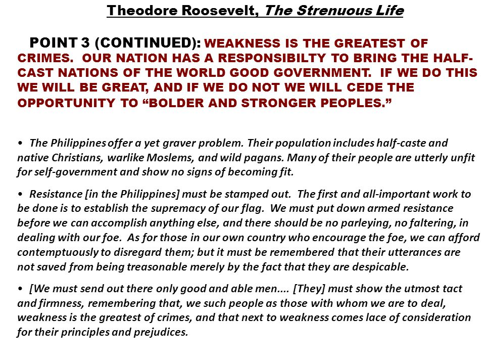 Theodore Roosevelt, The Strenuous Life POINT 3 (CONTINUED): WEAKNESS IS THE GREATEST OF CRIMES.