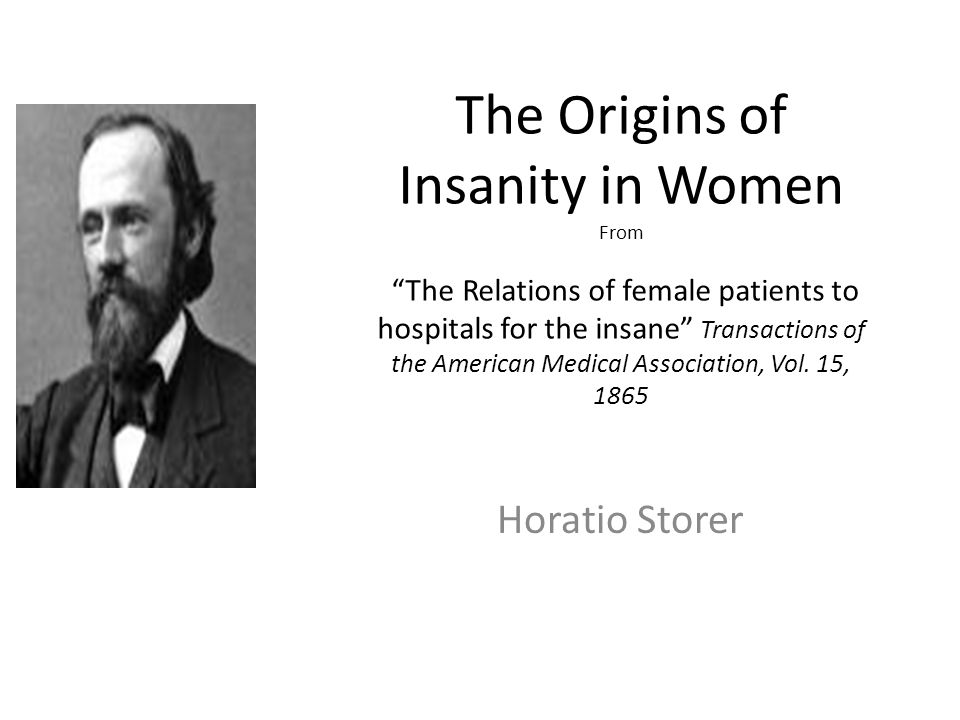 The Origins of Insanity in Women From The Relations of female patients to hospitals for the insane Transactions of the American Medical Association, Vol.