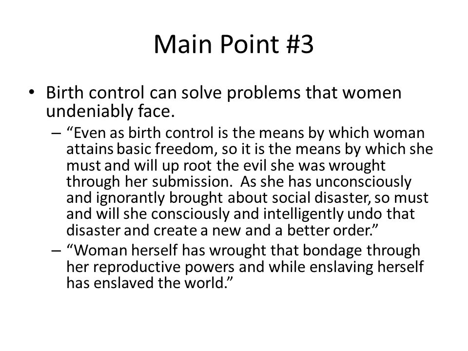 Main Point #3 Birth control can solve problems that women undeniably face.