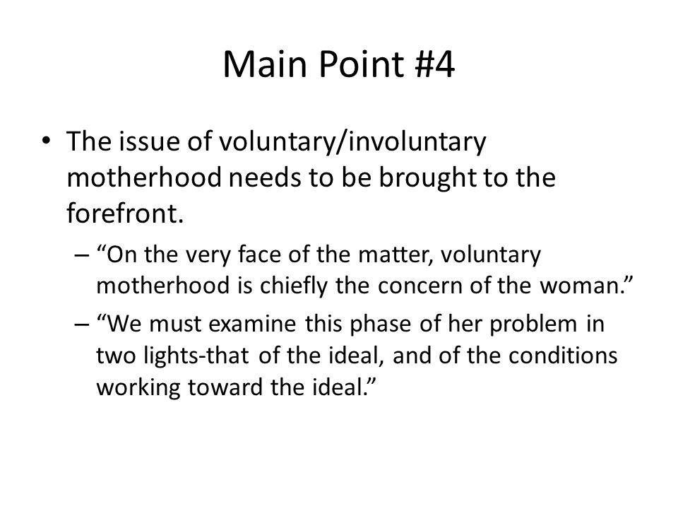 Main Point #4 The issue of voluntary/involuntary motherhood needs to be brought to the forefront.