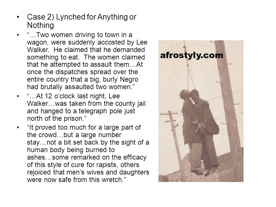 Case 2) Lynched for Anything or Nothing …Two women driving to town in a wagon, were suddenly accosted by Lee Walker.