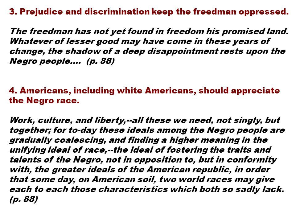 3.Prejudice and discrimination keep the freedman oppressed.