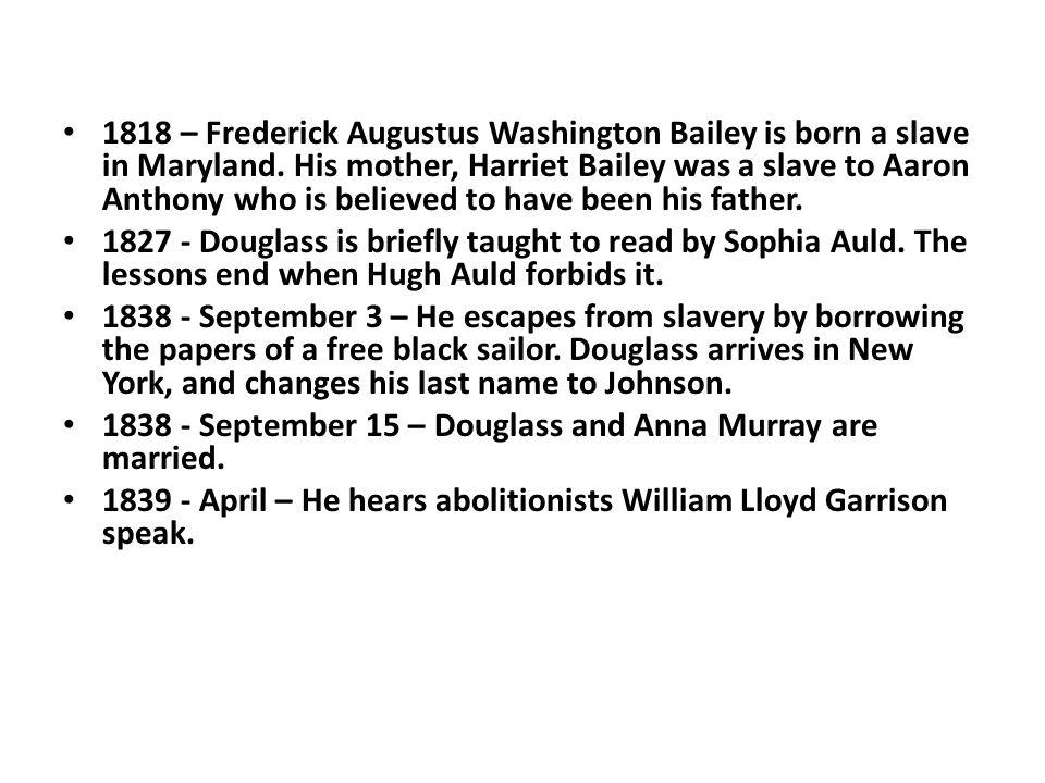 1818 – Frederick Augustus Washington Bailey is born a slave in Maryland.
