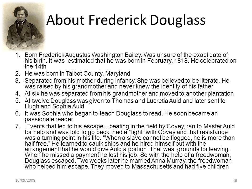 About Frederick Douglass 1.Born Frederick Augustus Washington Bailey.