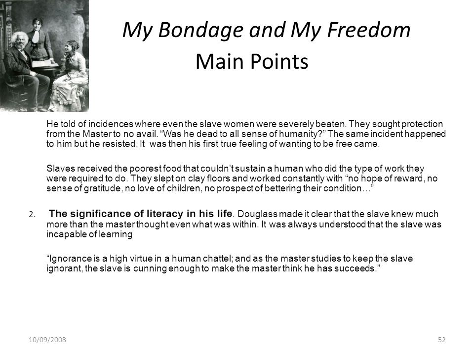 My Bondage and My Freedom Main Points He told of incidences where even the slave women were severely beaten.