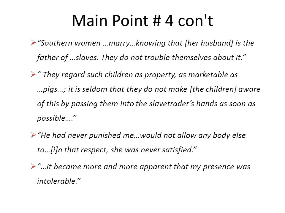 Main Point # 4 con t  Southern women …marry…knowing that [her husband] is the father of …slaves.