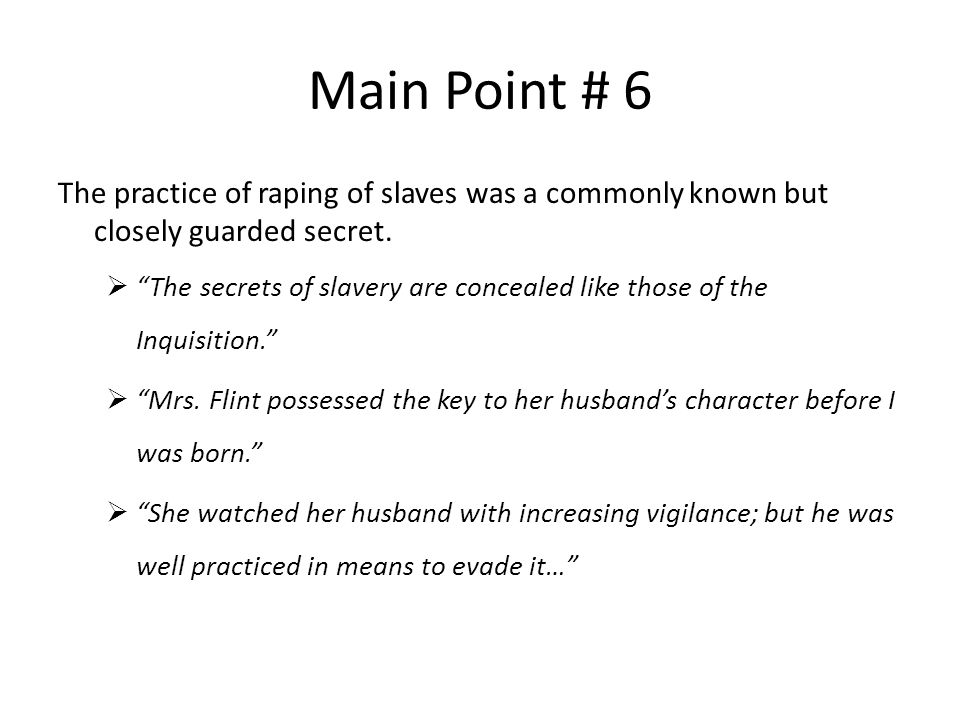Main Point # 6 The practice of raping of slaves was a commonly known but closely guarded secret.