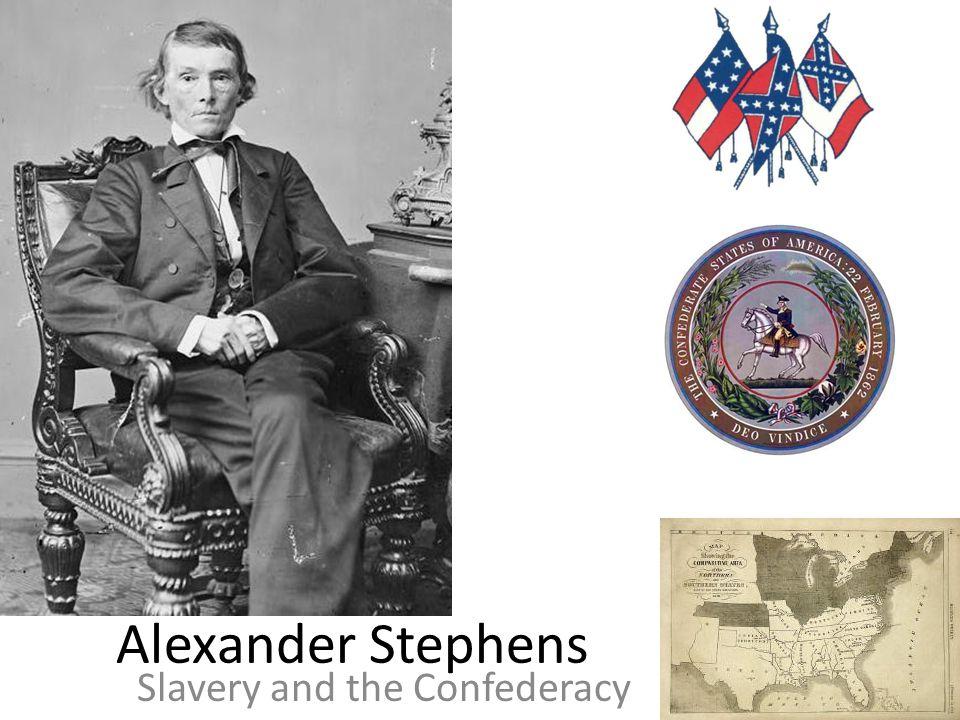 Alexander Stephens Slavery and the Confederacy