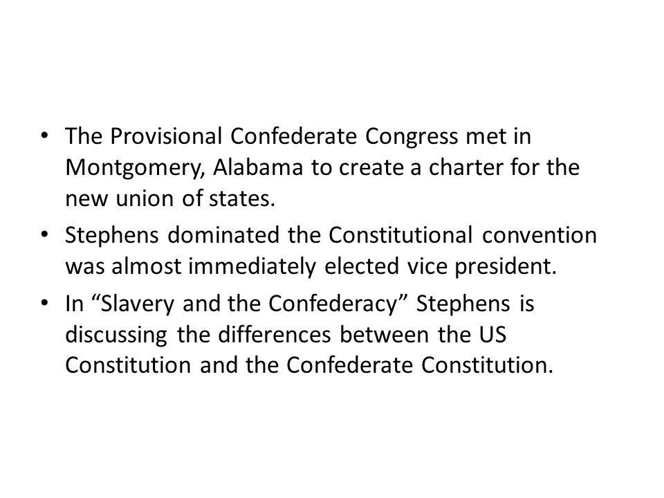 The Provisional Confederate Congress met in Montgomery, Alabama to create a charter for the new union of states.