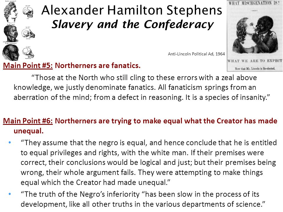 Alexander Hamilton Stephens Slavery and the Confederacy Main Point #5: Northerners are fanatics.