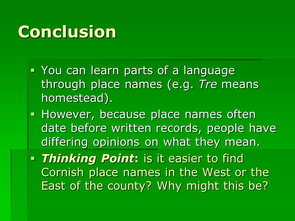 Conclusion  You can learn parts of a language through place names (e.g.