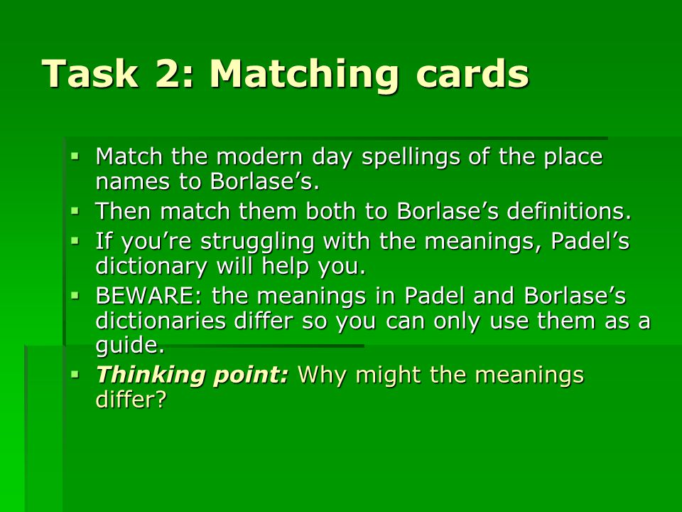Task 2: Matching cards  Match the modern day spellings of the place names to Borlase's.