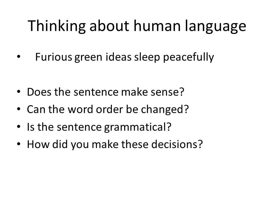 Thinking about human language Furious green ideas sleep peacefully Does the sentence make sense.
