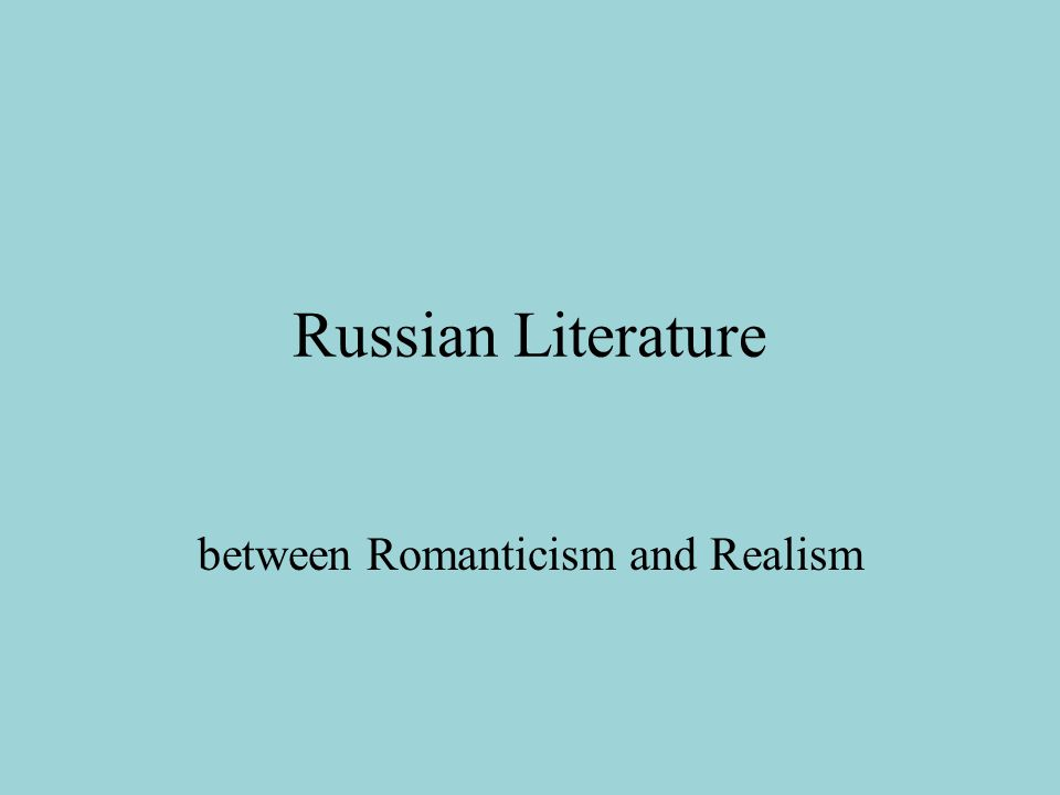 Russian Literature between Romanticism and Realism