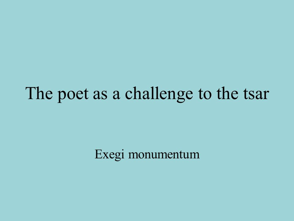 The poet as a challenge to the tsar Exegi monumentum