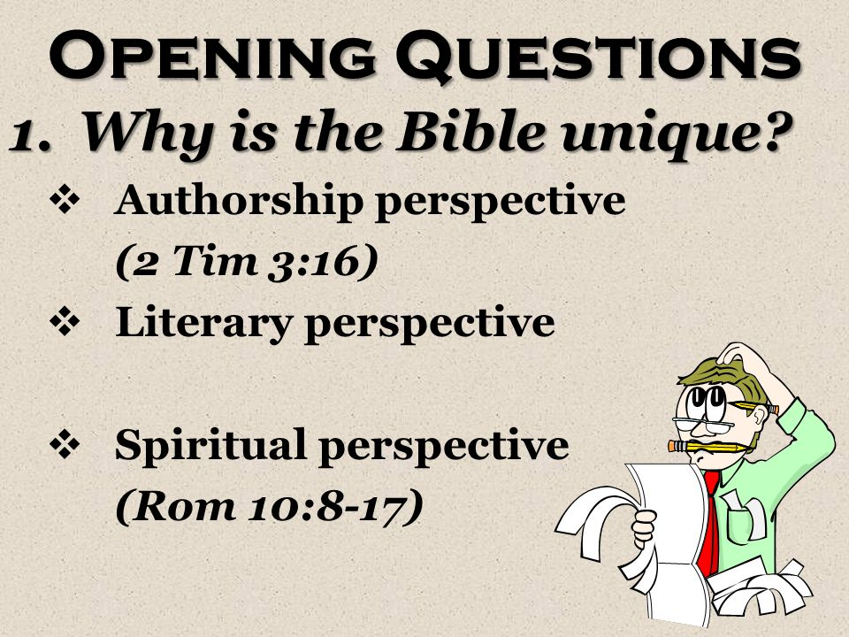 Opening Questions 1.Why is the Bible unique.