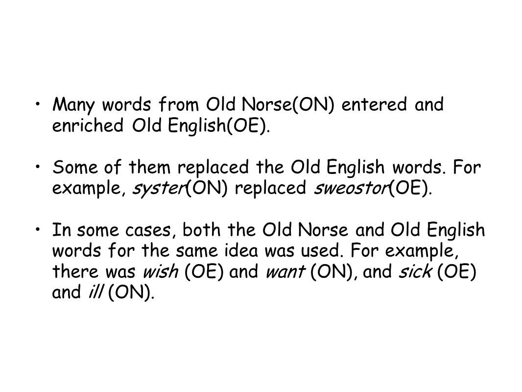 Many words from Old Norse(ON) entered and enriched Old English(OE).