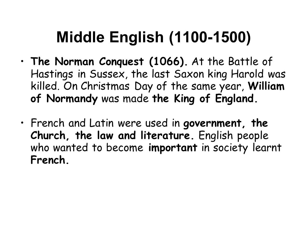 Middle English (1100-1500) The Norman Conquest (1066).