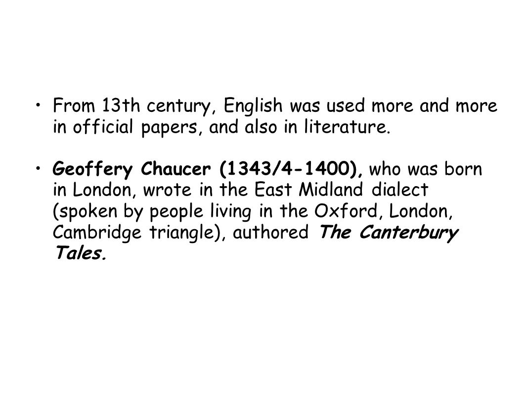 From 13th century, English was used more and more in official papers, and also in literature.