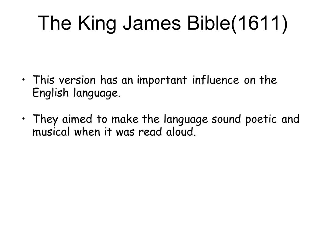 The King James Bible(1611) This version has an important influence on the English language.