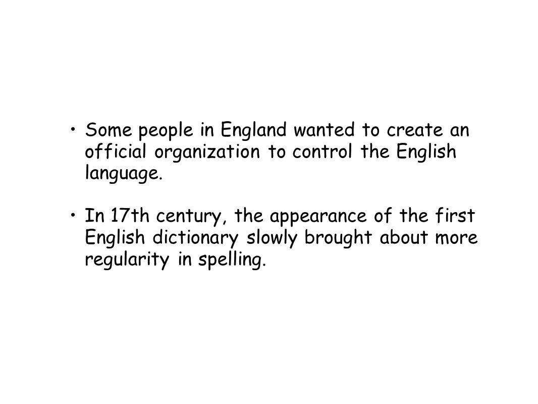Some people in England wanted to create an official organization to control the English language.