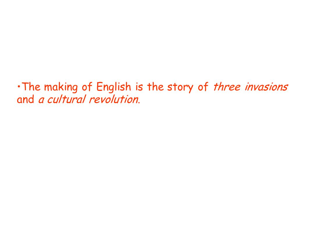 The making of English is the story of three invasions and a cultural revolution.