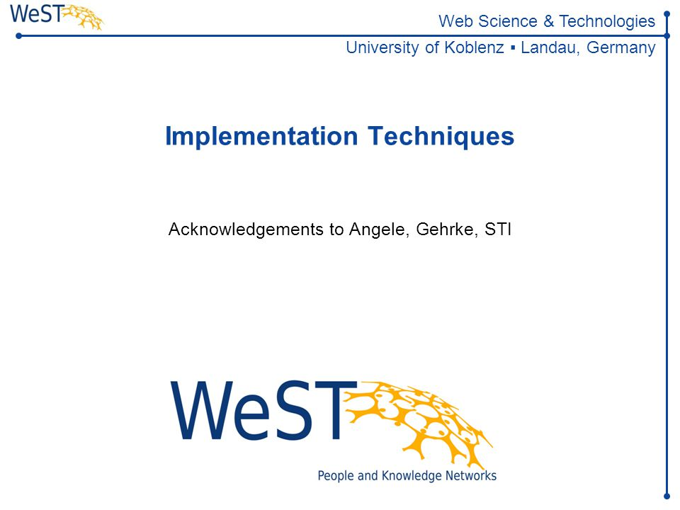 Steffen Staab staab@uni-koblenz.de Advanced Data Modeling 62 of 63 WeST Alternating Fixed Point (Well-Founded Semantics) Van Gelder et al., JACM 1991, http://citeseer.nj.nec.com/gelder91wellfounded.html If there exists some n: T n+1 (I) = T n-1 (I) and T n+2 (I) = T n (I) Then the true facts are defined by the smaller sets of T n-1 (I) and T n (I) Unknown facts are given by set difference.