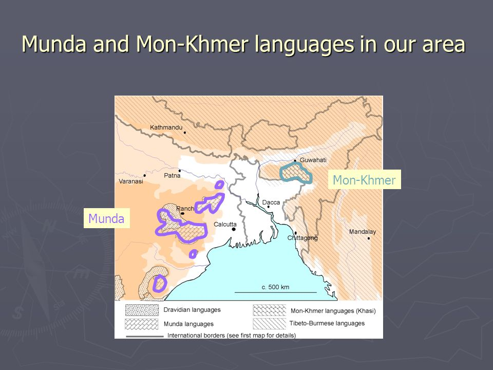Munda and Mon-Khmer languages in our area Munda Mon-Khmer