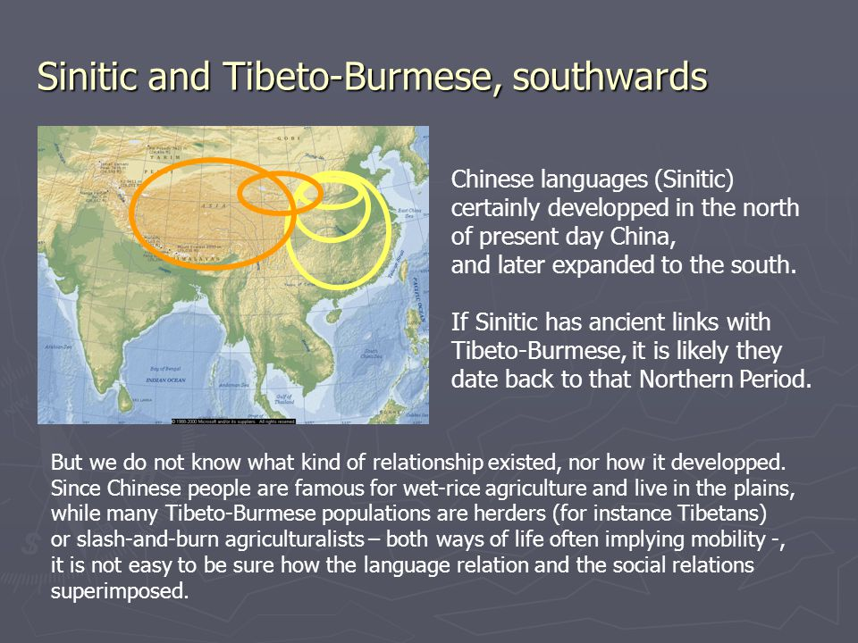 Sinitic and Tibeto-Burmese, southwards Chinese languages (Sinitic) certainly developped in the north of present day China, and later expanded to the south.