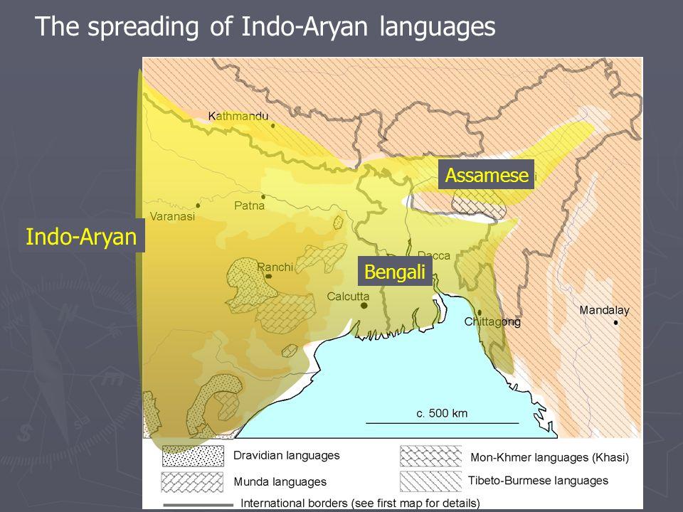Indo-Aryan Assamese Bengali The spreading of Indo-Aryan languages