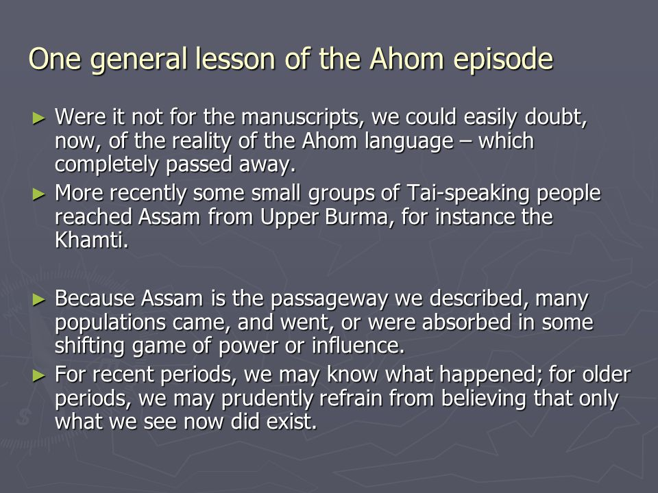One general lesson of the Ahom episode ► Were it not for the manuscripts, we could easily doubt, now, of the reality of the Ahom language – which completely passed away.