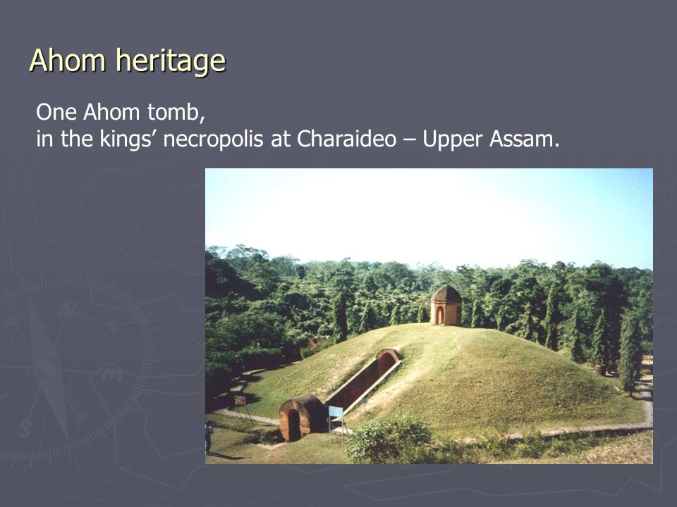 Ahom heritage One Ahom tomb, in the kings' necropolis at Charaideo – Upper Assam.