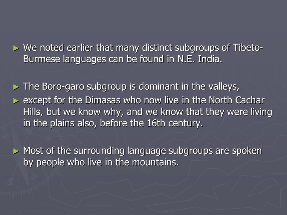 ► We noted earlier that many distinct subgroups of Tibeto- Burmese languages can be found in N.E.
