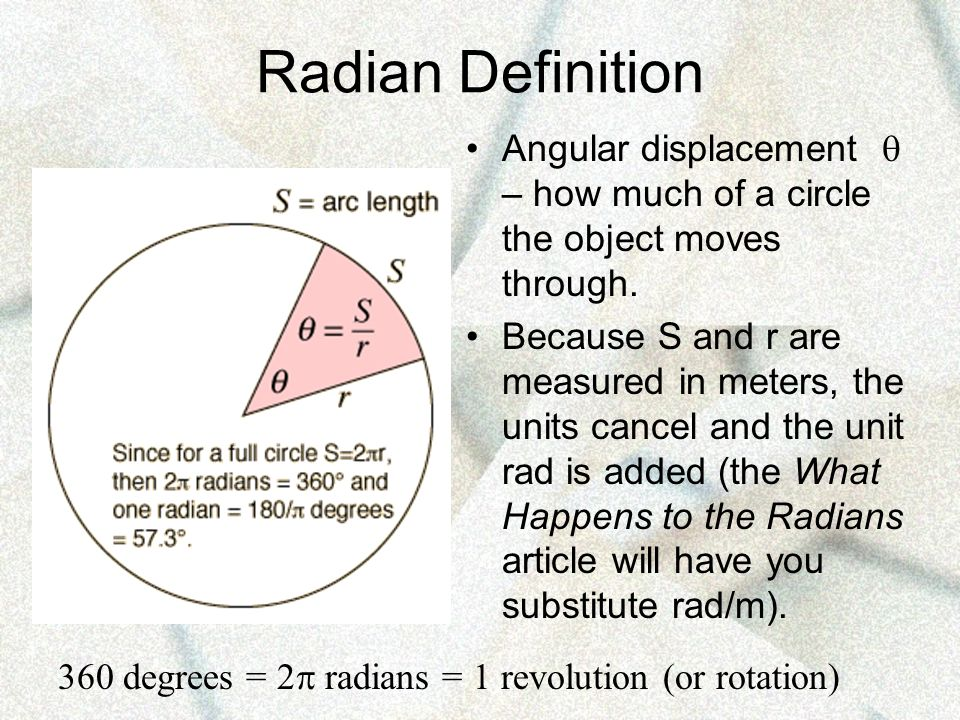 Radian Definition Angular displacement  – how much of a circle the object moves through.