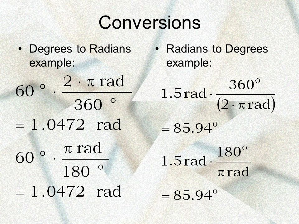 Conversions Degrees to Radians example: Radians to Degrees example: