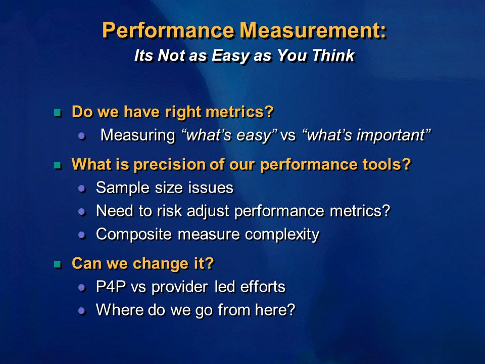 "Performance Measurement: Its Not as Easy as You Think n Do we have right metrics? l Measuring ""what's easy"" vs ""what's important"" n What is precision"