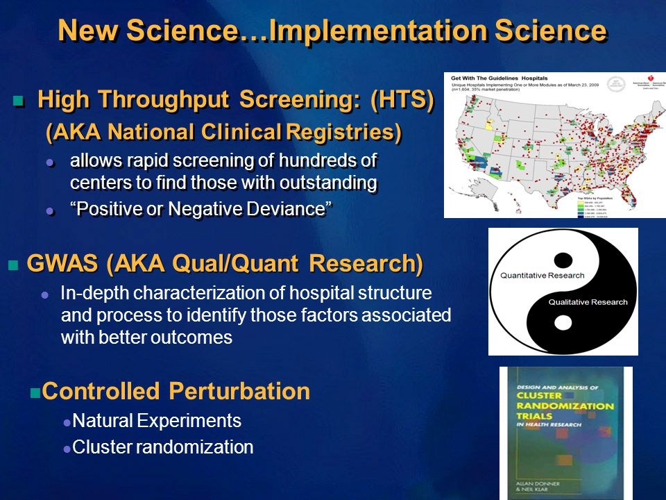 New Science…Implementation Science n High Throughput Screening: (HTS) (AKA National Clinical Registries) l allows rapid screening of hundreds of cente
