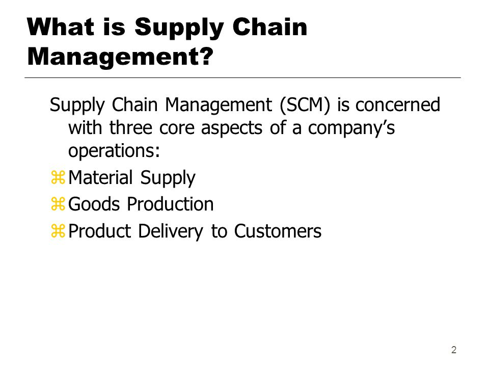 2 What is Supply Chain Management.