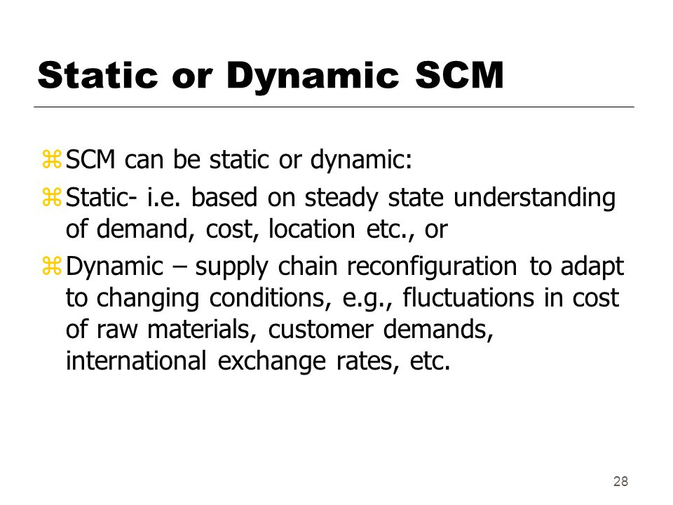 28 Static or Dynamic SCM zSCM can be static or dynamic: z Static- i.e.