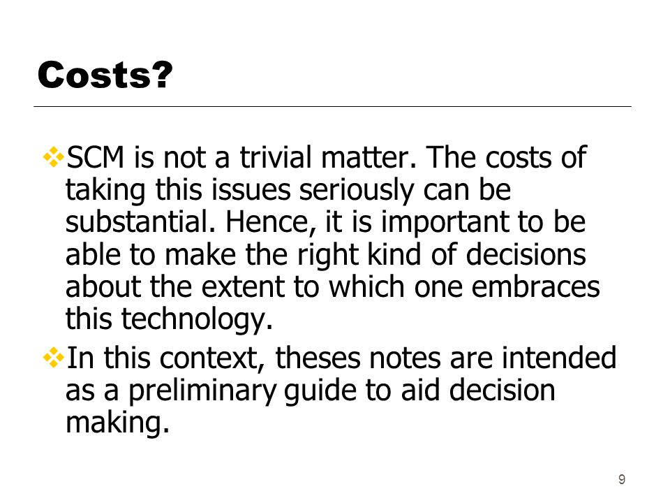 9 Costs. SCM is not a trivial matter.