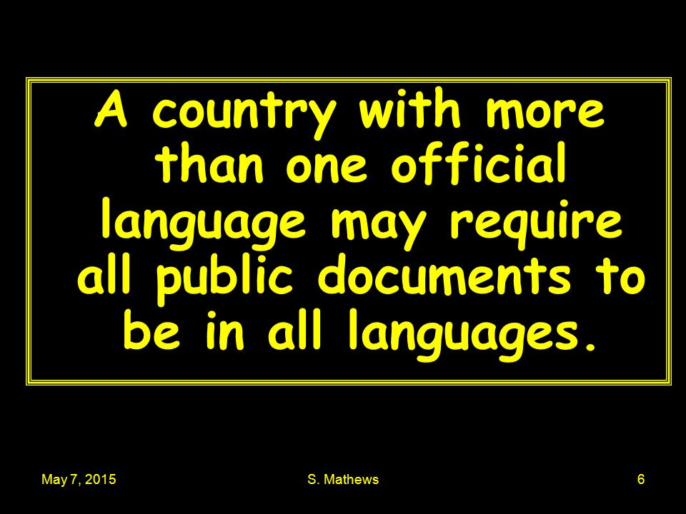 May 7, 2015S. Mathews6 A country with more than one official language may require all public documents to be in all languages.