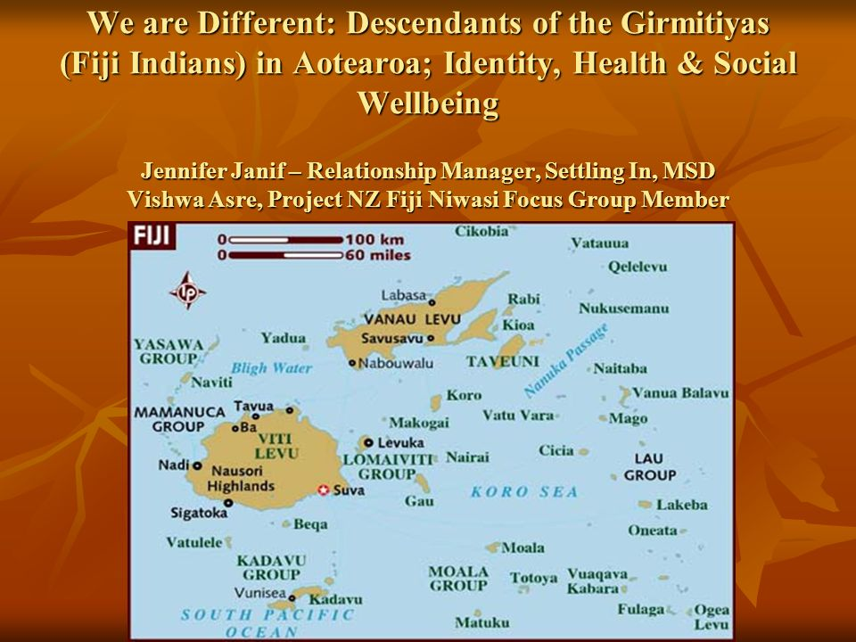 We are Different: Descendants of the Girmitiyas (Fiji Indians) in Aotearoa; Identity, Health & Social Wellbeing Jennifer Janif – Relationship Manager,